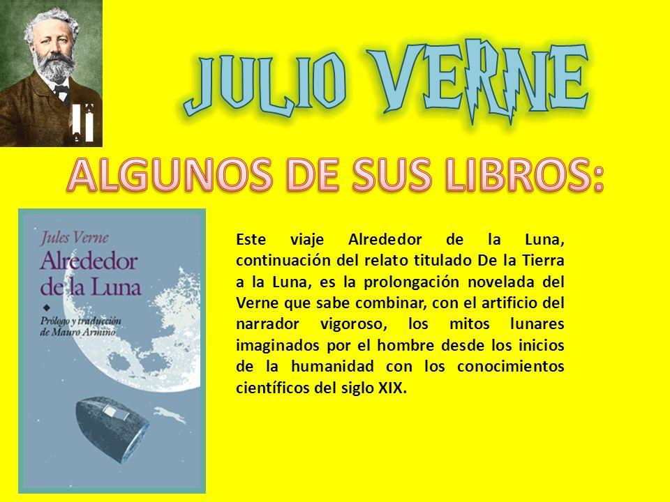 Este viaje Alrededor de la Luna, continuación del relato titulado De la Tierra a la Luna, es la prolongación novelada del Verne que sabe combinar, con