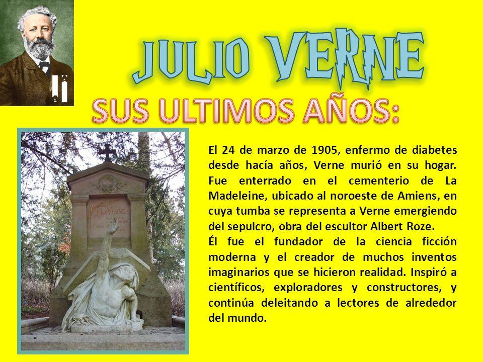 El 24 de marzo de 1905, enfermo de diabetes desde hacía años, Verne murió en su hogar. Fue enterrado en el cementerio de La Madeleine, ubicado al noro