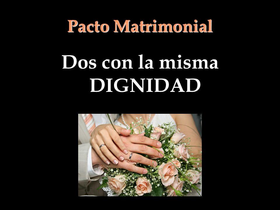 Pacto Matrimonial Dos con la misma DIGNIDAD