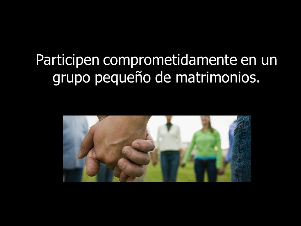 Participen comprometidamente en un grupo pequeño de matrimonios.
