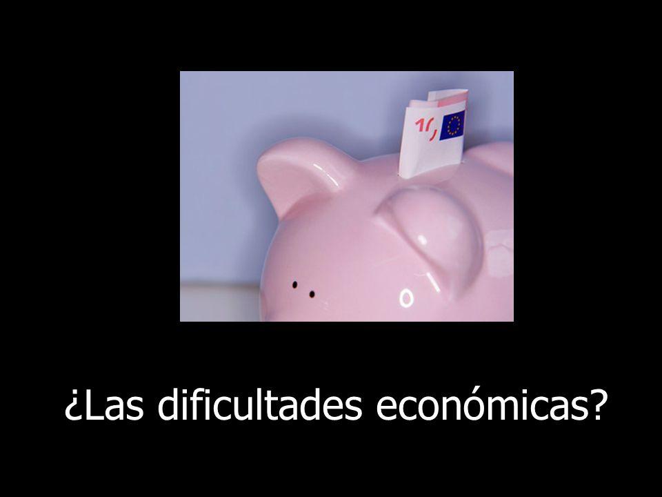 ¿Las dificultades económicas?