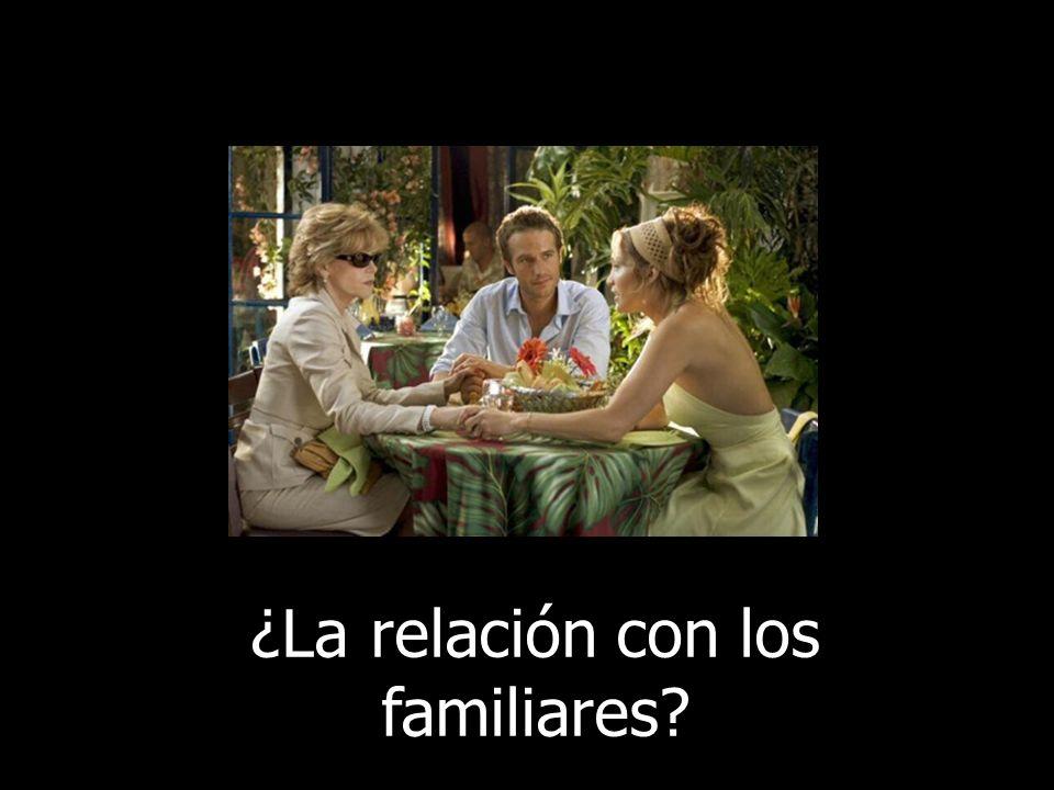 ¿La relación con los familiares?