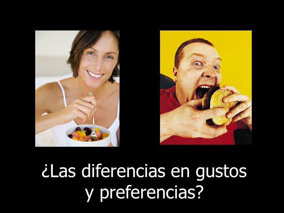 ¿Las diferencias en gustos y preferencias?
