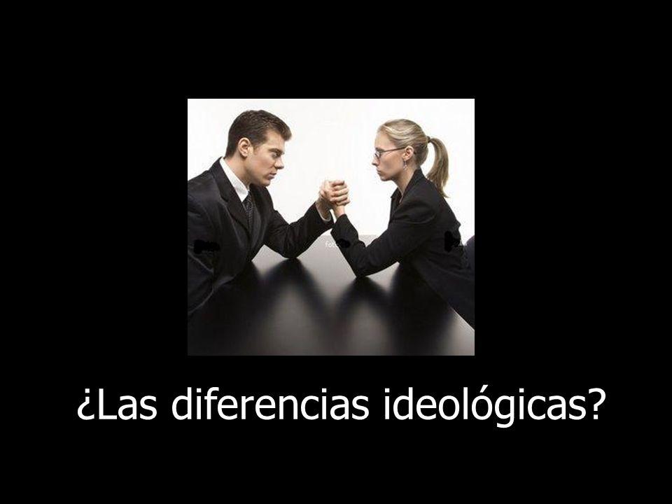 ¿Las diferencias ideológicas?