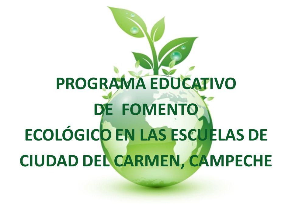 PROGRAMA EDUCATIVO DE FOMENTO ECOLÓGICO EN LAS ESCUELAS DE CIUDAD DEL CARMEN, CAMPECHE