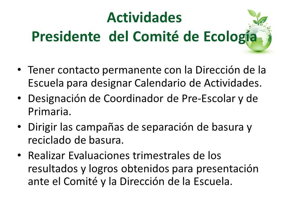 Actividades Presidente del Comité de Ecología Tener contacto permanente con la Dirección de la Escuela para designar Calendario de Actividades. Design