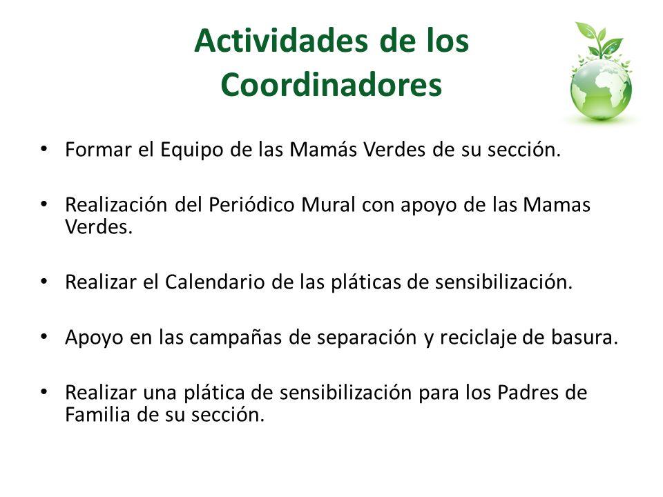 Actividades de los Coordinadores Formar el Equipo de las Mamás Verdes de su sección. Realización del Periódico Mural con apoyo de las Mamas Verdes. Re