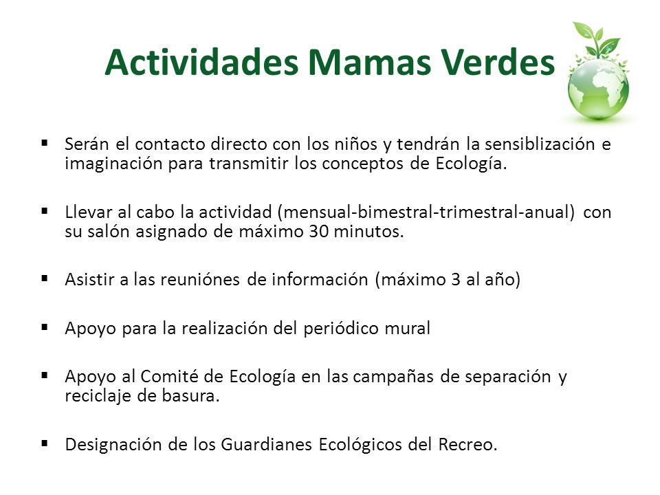 Actividades Mamas Verdes Serán el contacto directo con los niños y tendrán la sensiblización e imaginación para transmitir los conceptos de Ecología.