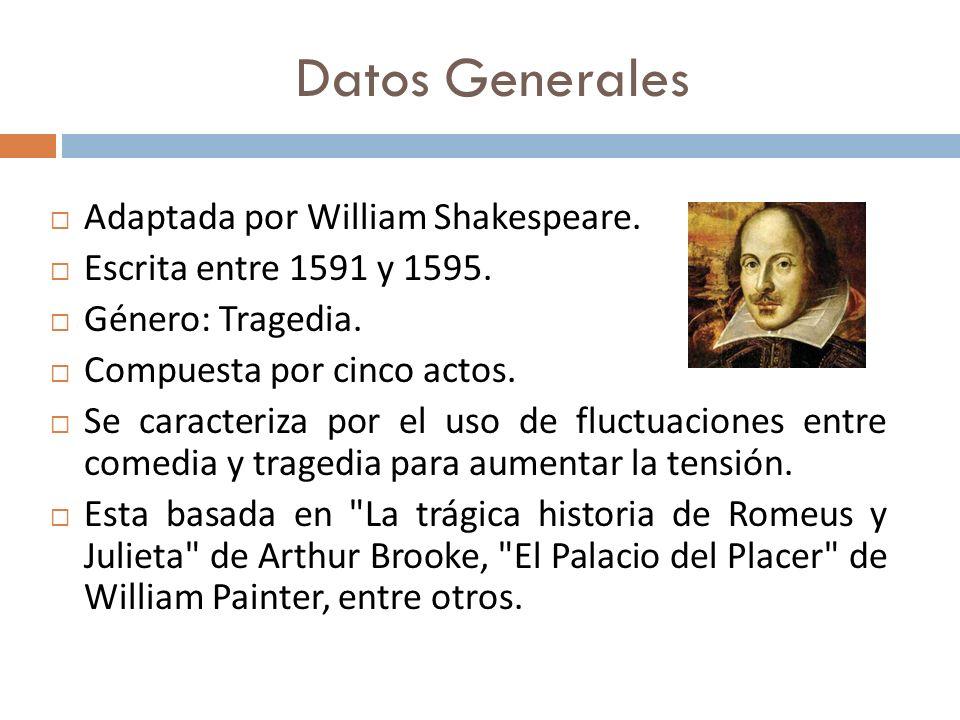 Datos Generales Adaptada por William Shakespeare. Escrita entre 1591 y 1595. Género: Tragedia. Compuesta por cinco actos. Se caracteriza por el uso de