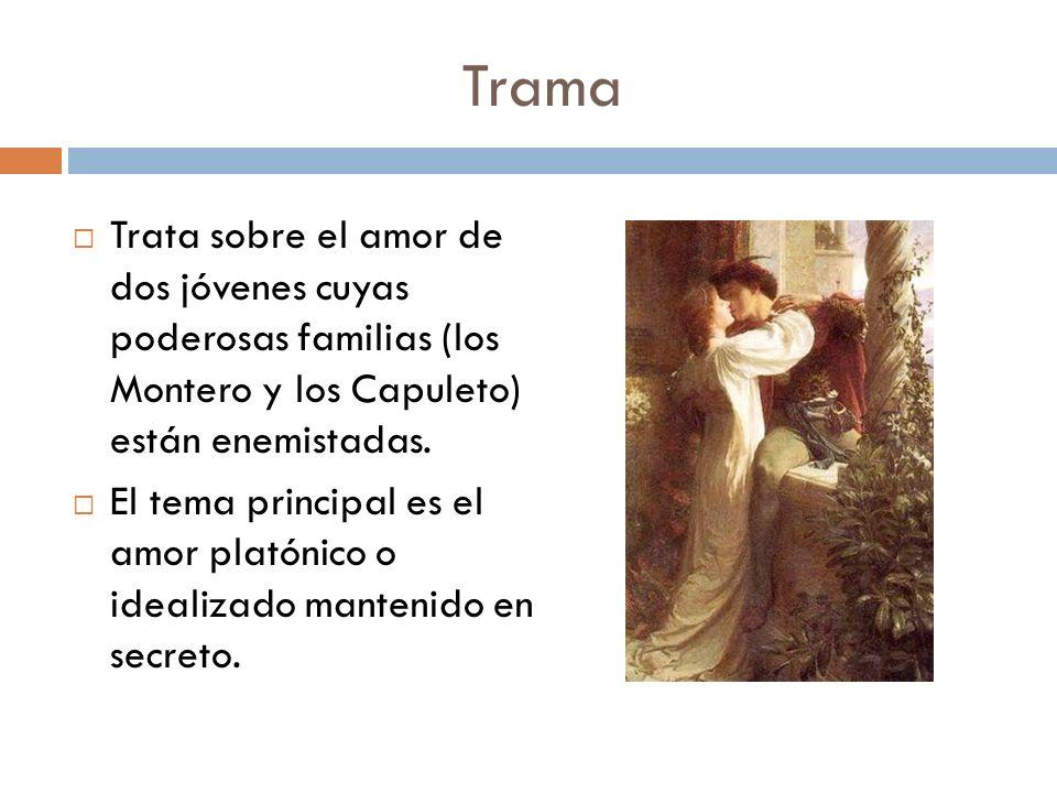 Trama Trata sobre el amor de dos jóvenes cuyas poderosas familias (los Montero y los Capuleto) están enemistadas. El tema principal es el amor platóni