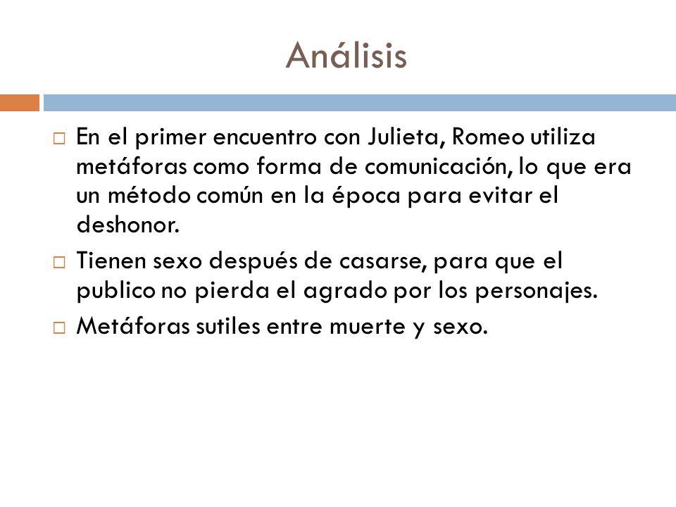 Análisis En el primer encuentro con Julieta, Romeo utiliza metáforas como forma de comunicación, lo que era un método común en la época para evitar el