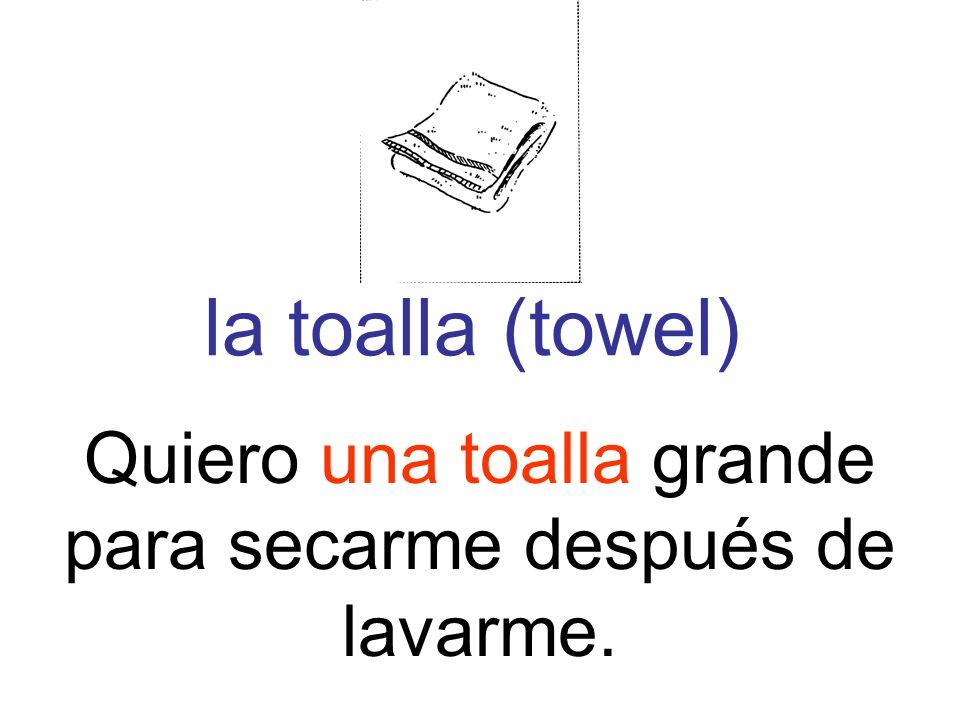 la toalla (towel) Quiero una toalla grande para secarme después de lavarme.
