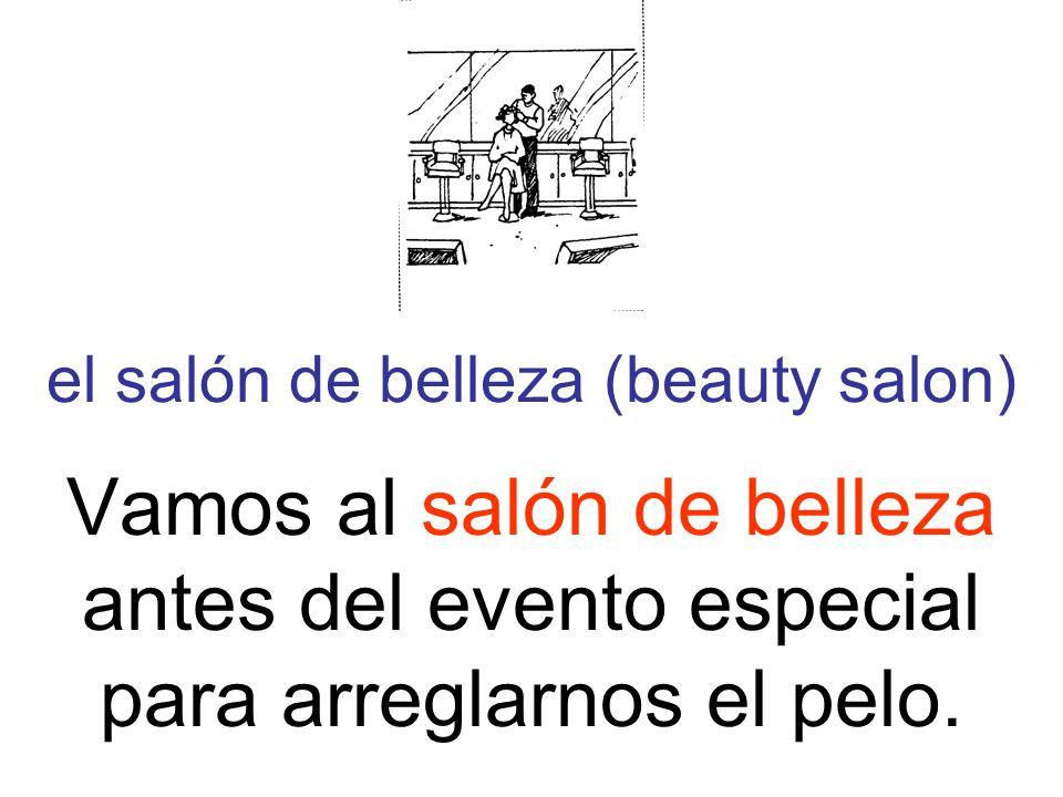 el salón de belleza (beauty salon) Vamos al salón de belleza antes del evento especial para arreglarnos el pelo.