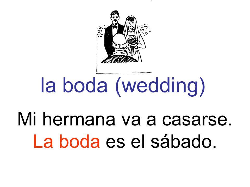 la boda (wedding) Mi hermana va a casarse. La boda es el sábado.