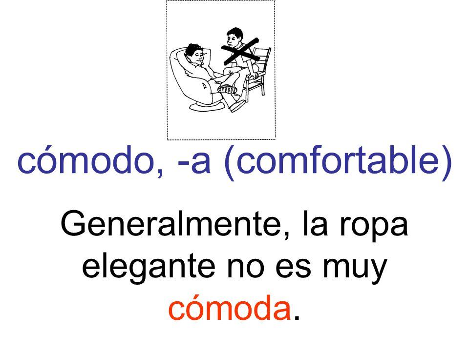 cómodo, -a (comfortable) Generalmente, la ropa elegante no es muy cómoda.