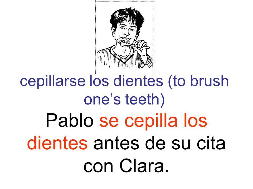 cepillarse los dientes (to brush ones teeth) Pablo se cepilla los dientes antes de su cita con Clara.