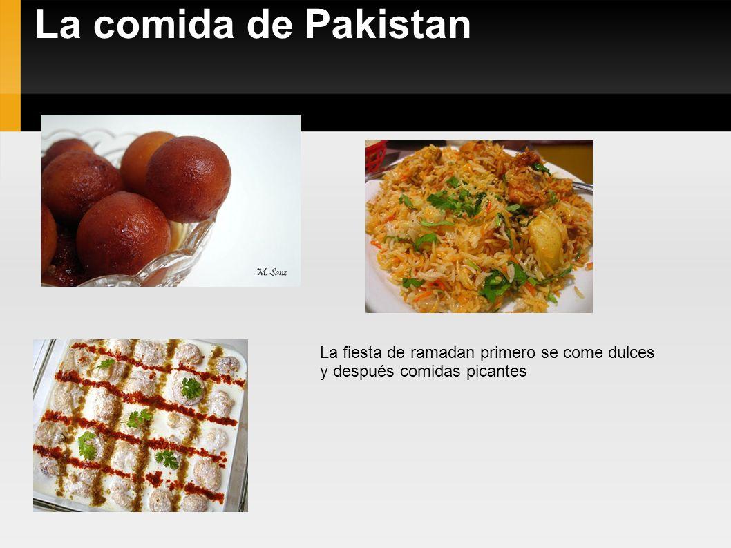 La comida de Pakistan La fiesta de ramadan primero se come dulces y después comidas picantes