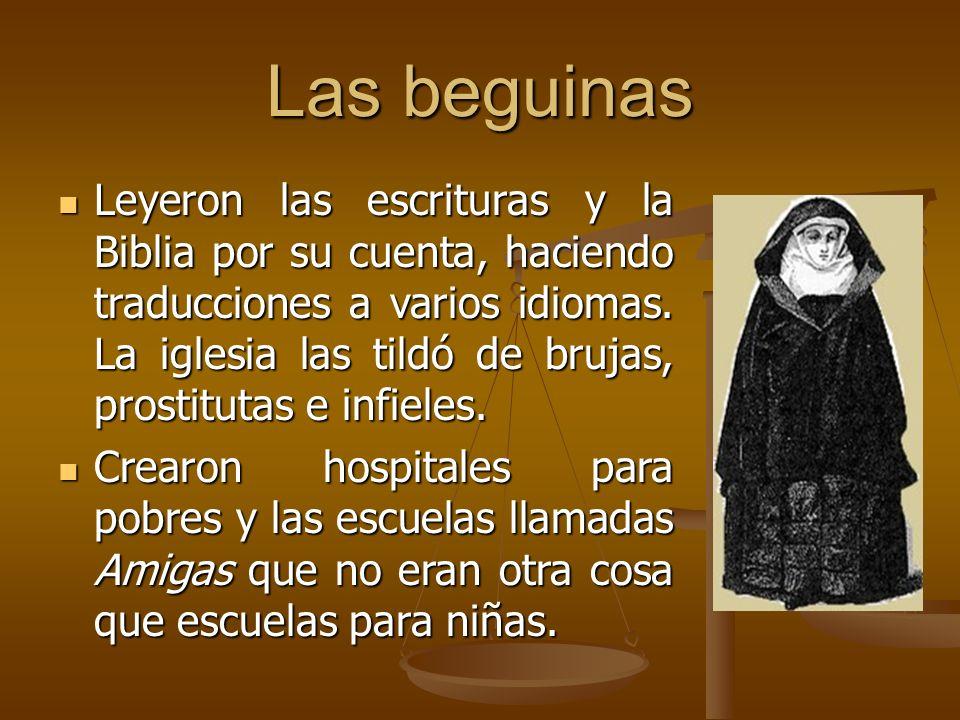Las beguinas Leyeron las escrituras y la Biblia por su cuenta, haciendo traducciones a varios idiomas. La iglesia las tildó de brujas, prostitutas e i