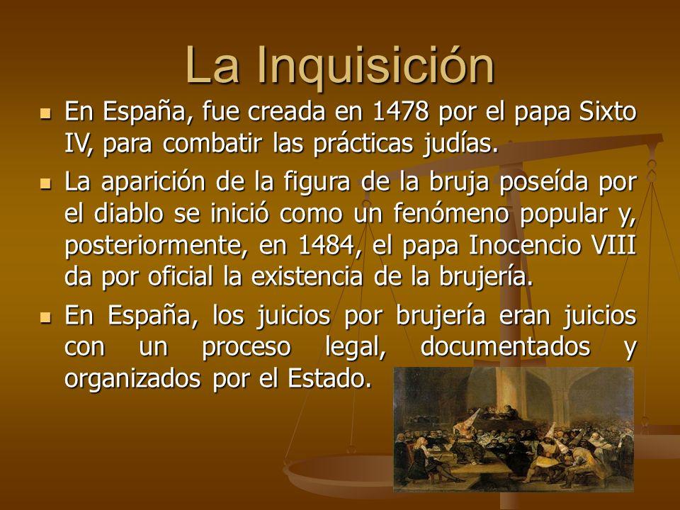 La Inquisición En España, fue creada en 1478 por el papa Sixto IV, para combatir las prácticas judías. En España, fue creada en 1478 por el papa Sixto