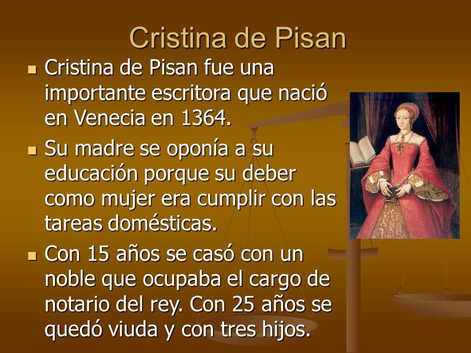 Cristina de Pisan Cristina de Pisan fue una importante escritora que nació en Venecia en 1364.