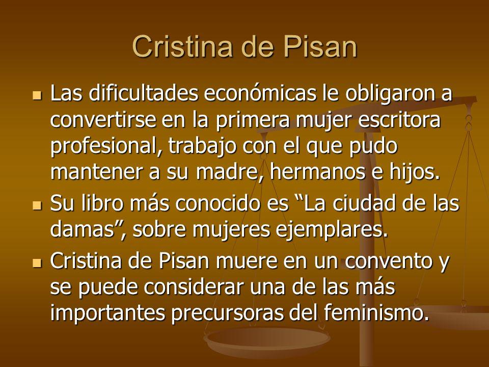 Cristina de Pisan Las dificultades económicas le obligaron a convertirse en la primera mujer escritora profesional, trabajo con el que pudo mantener a su madre, hermanos e hijos.