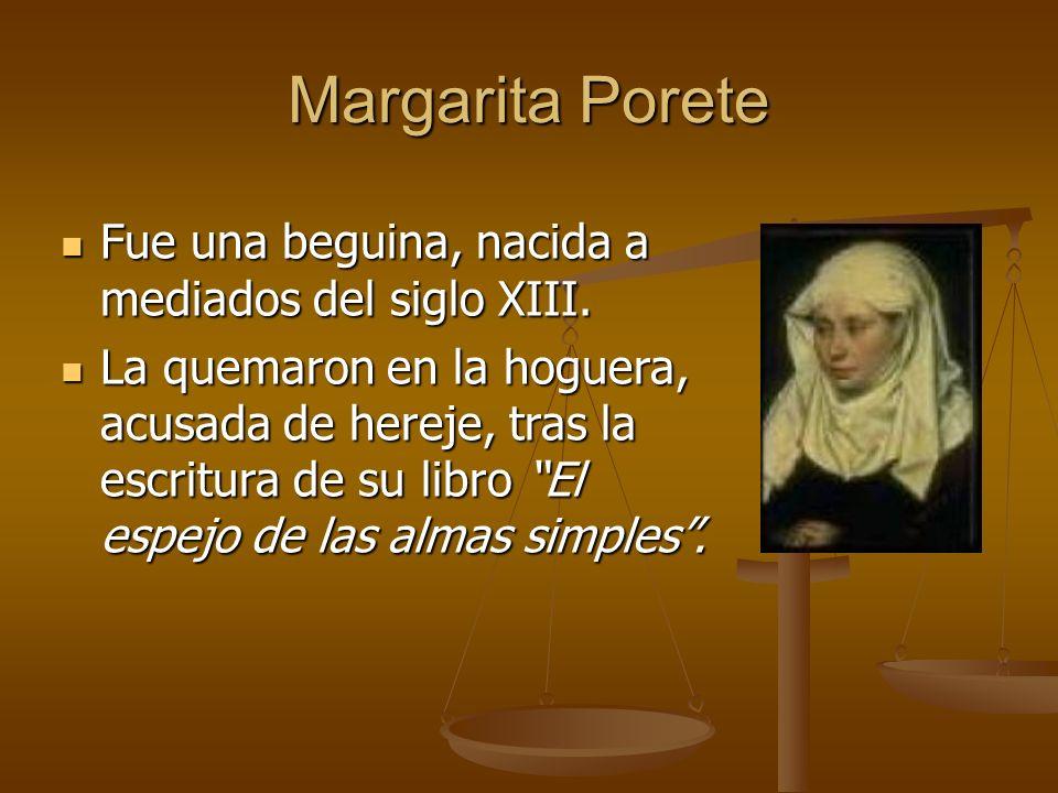 Margarita Porete Fue una beguina, nacida a mediados del siglo XIII. Fue una beguina, nacida a mediados del siglo XIII. La quemaron en la hoguera, acus