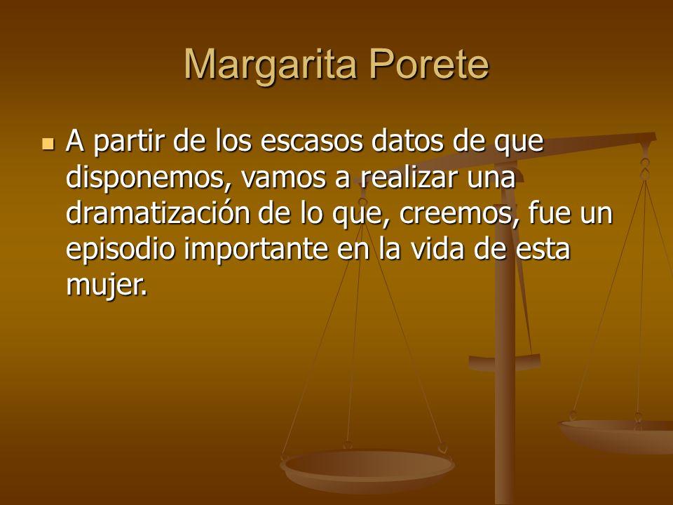 Margarita Porete A partir de los escasos datos de que disponemos, vamos a realizar una dramatización de lo que, creemos, fue un episodio importante en la vida de esta mujer.