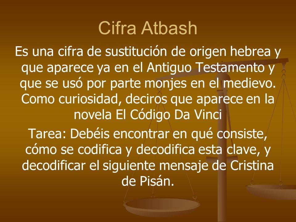 Cifra Atbash Es una cifra de sustitución de origen hebrea y que aparece ya en el Antiguo Testamento y que se usó por parte monjes en el medievo. Como