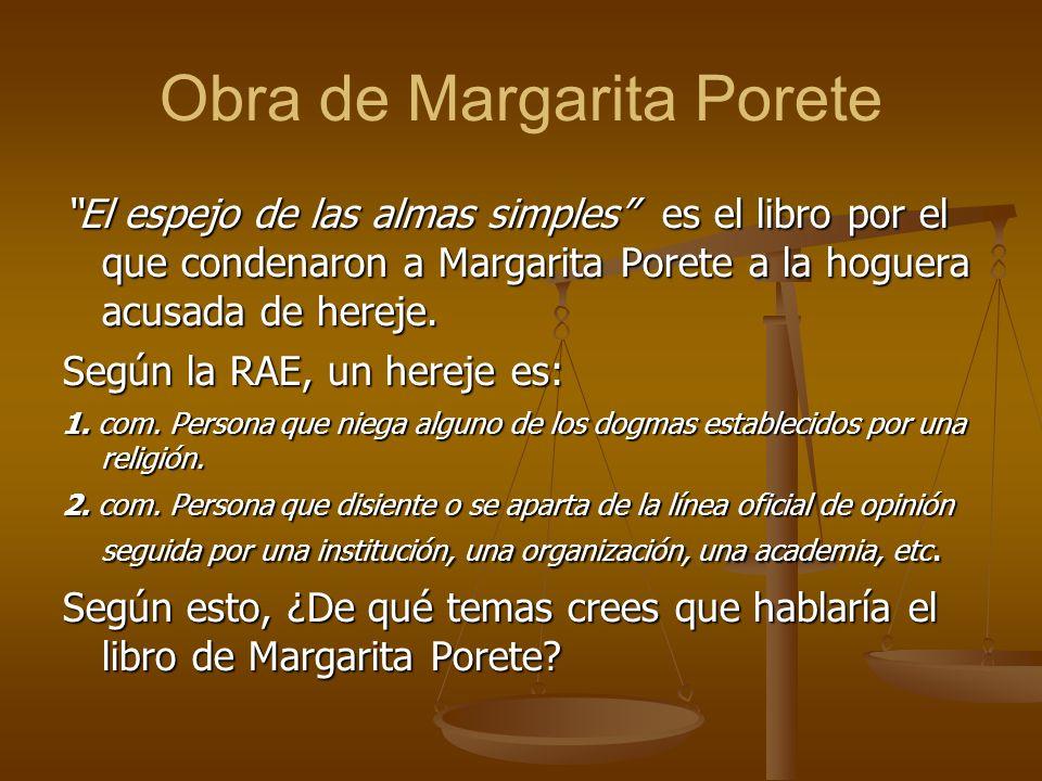 Obra de Margarita Porete El espejo de las almas simples es el libro por el que condenaron a Margarita Porete a la hoguera acusada de hereje. Según la