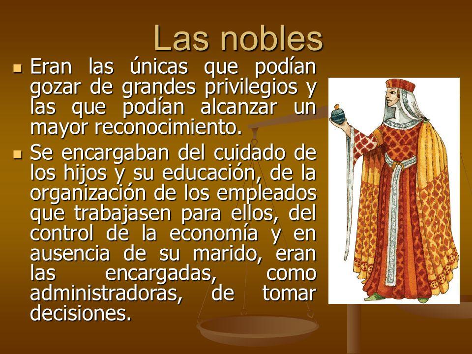 Las nobles Eran las únicas que podían gozar de grandes privilegios y las que podían alcanzar un mayor reconocimiento. Eran las únicas que podían gozar