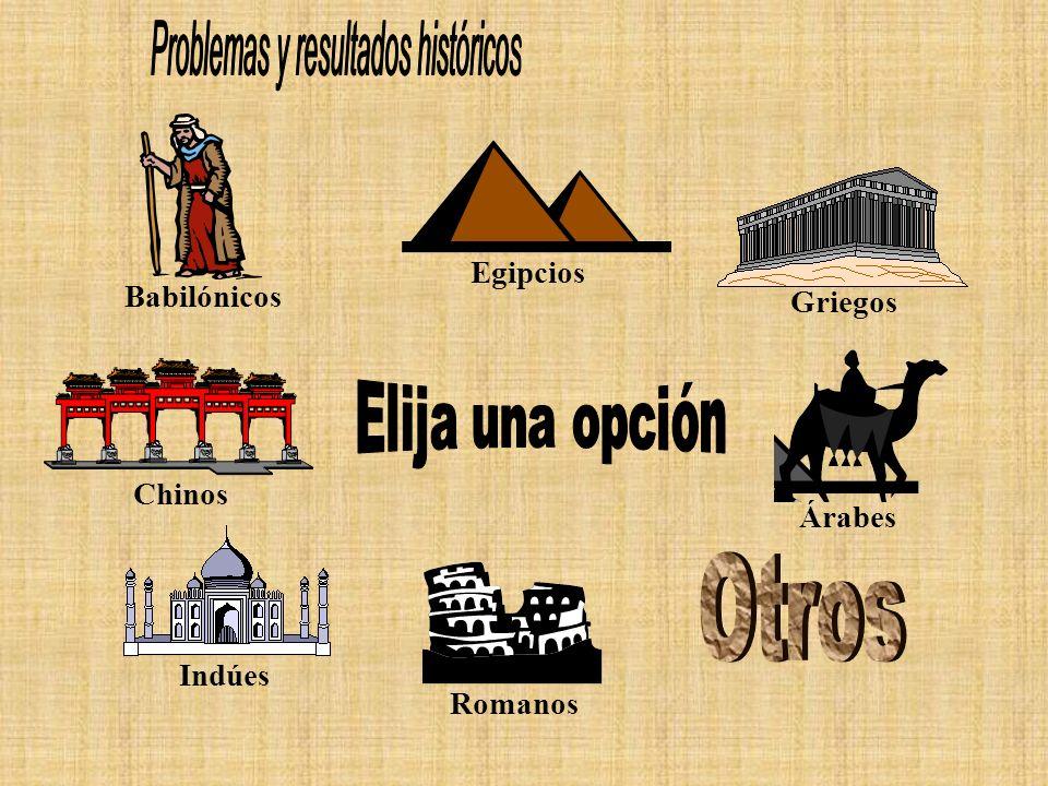 Babilónicos Egipcios Griegos Chinos Árabes Indúes Romanos