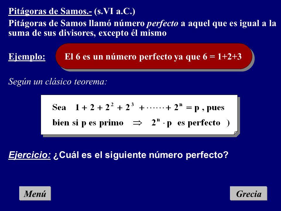 Pitágoras de Samos.- (s.VI a.C.) Pitágoras de Samos llamó números amistosos a los que cum- plían la propiedad de que cada uno es igual a la suma de lo