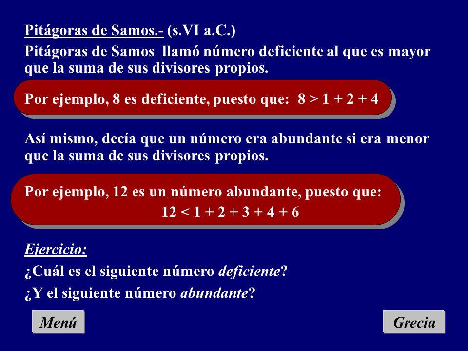 Pitágoras de Samos.- (s.VI a.C.) Pitágoras de Samos llamó número perfecto a aquel que es igual a la suma de sus divisores, excepto él mismo Ejemplo: E