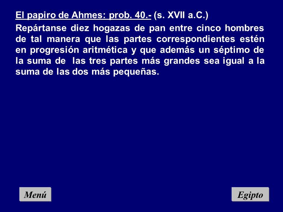 Menú El papiro de Ahmes: prob.40.- (s.