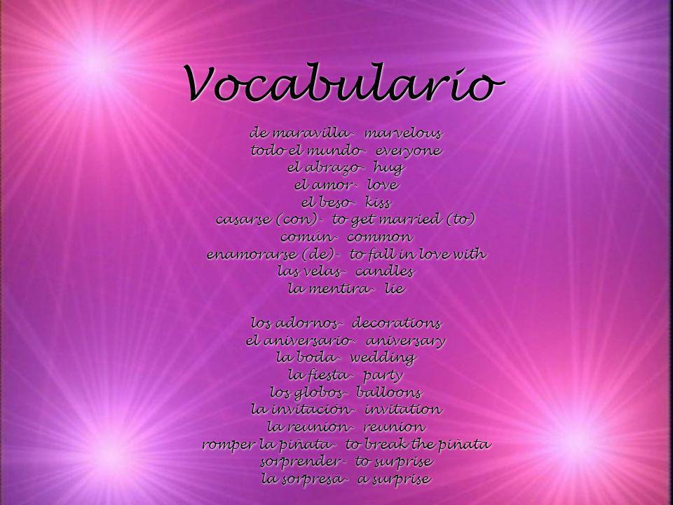 Vocabulario de maravilla- marvelous todo el mundo- everyone el abrazo- hug el amor- love el beso- kiss casarse (con)- to get married (to) común- commo