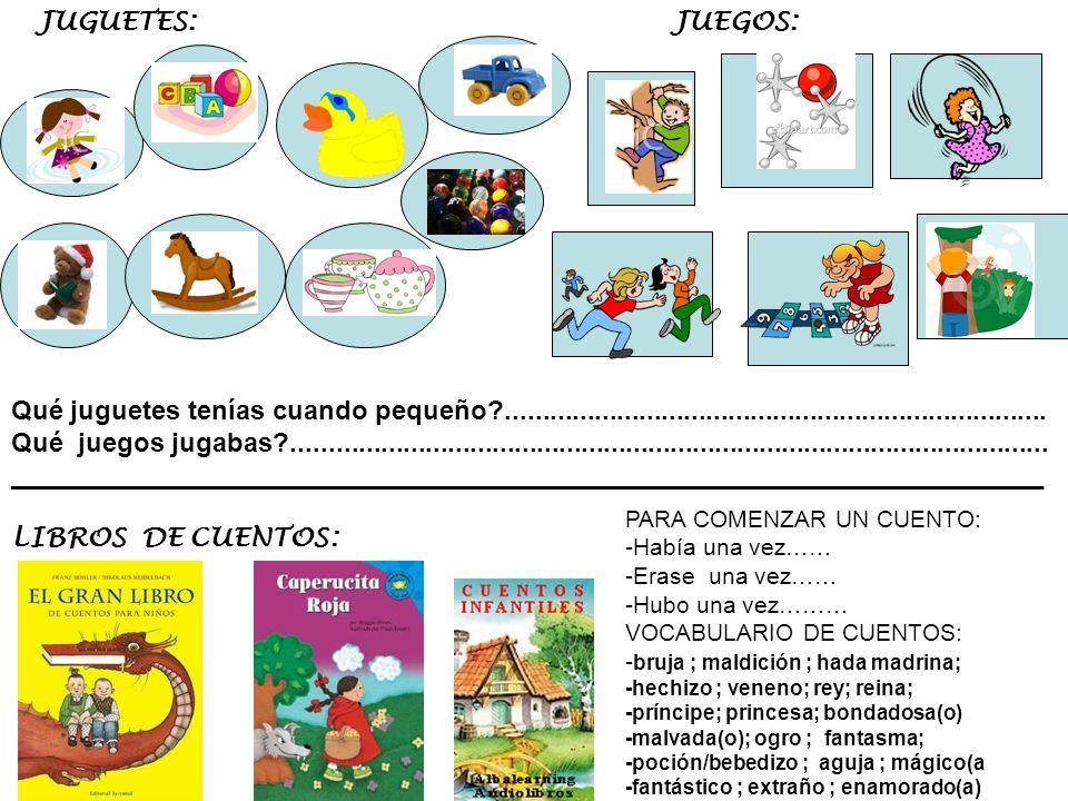 JUGUETES: JUEGOS: Qué juguetes tenías cuando pequeño?......................................................................... Qué juegos jugabas?....
