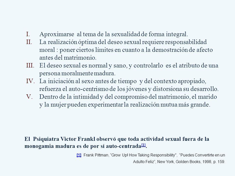 El Psiquiatra Victor Frankl observó que toda actividad sexual fuera de la monogamia madura es de por sí auto-centrada [1]. [1] [1] Frank Pittman, Grow