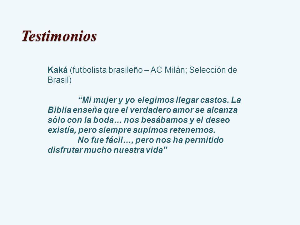 Kaká (futbolista brasileño – AC Milán; Selección de Brasil) Mi mujer y yo elegimos llegar castos. La Biblia enseña que el verdadero amor se alcanza só
