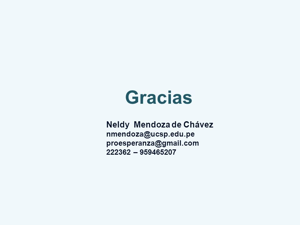 Gracias Neldy Mendoza de Chávez nmendoza@ucsp.edu.pe proesperanza@gmail.com 222362 – 959465207