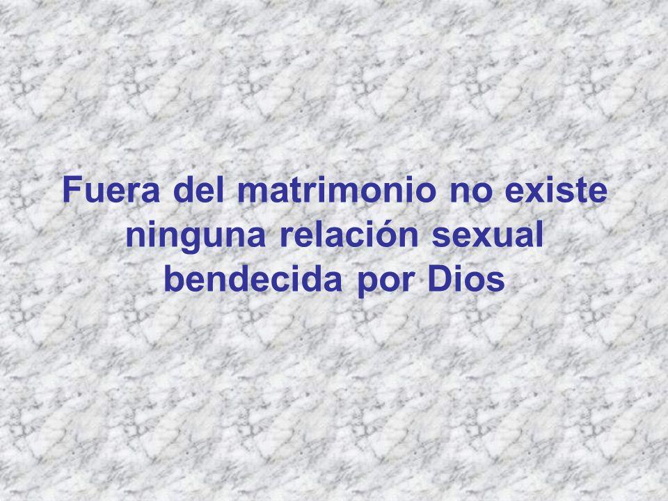 Fuera del matrimonio no existe ninguna relación sexual bendecida por Dios