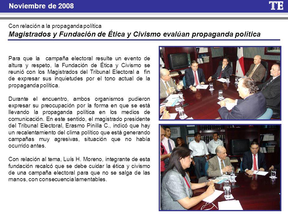 Noviembre de 2008 Con relación a la propaganda política Magistrados y Fundación de Ética y Civismo evalúan propaganda política Para que la campaña ele