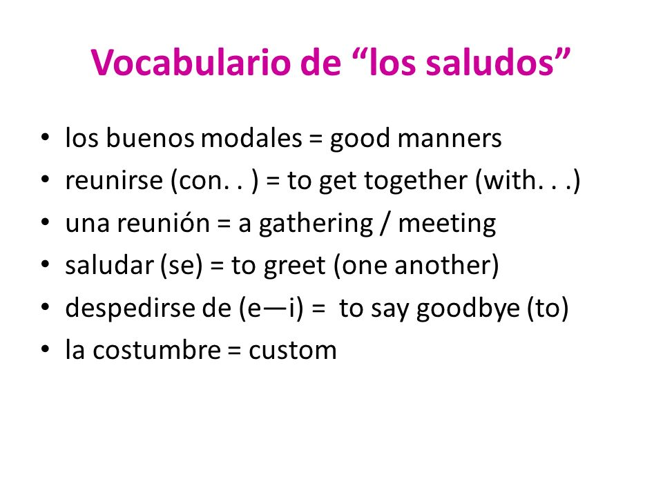 Vocabulario de los saludos los buenos modales = good manners reunirse (con.. ) = to get together (with...) una reunión = a gathering / meeting saludar