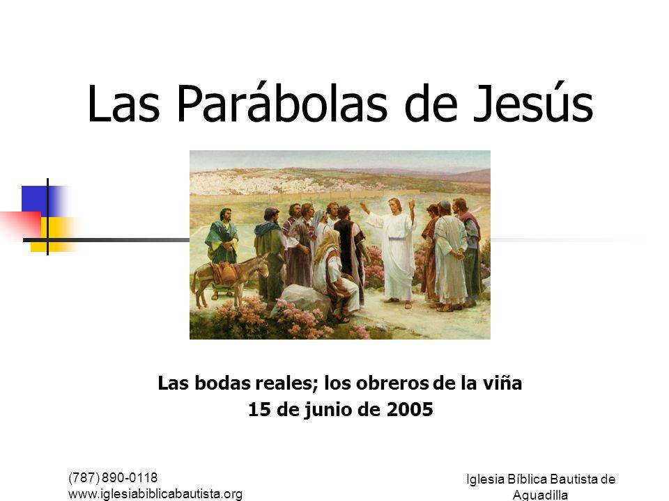 (787) 890-0118 www.iglesiabiblicabautista.org Iglesia Bíblica Bautista de Aguadilla Las Parábolas de Jesús Las bodas reales; los obreros de la viña 15