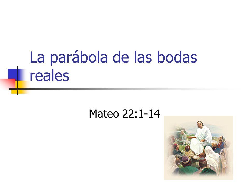 La parábola de las bodas reales Mateo 22:1-14