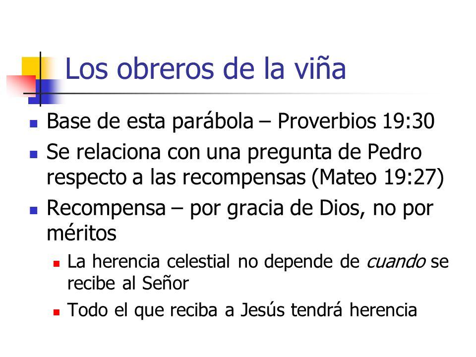 Los obreros de la viña Base de esta parábola – Proverbios 19:30 Se relaciona con una pregunta de Pedro respecto a las recompensas (Mateo 19:27) Recomp