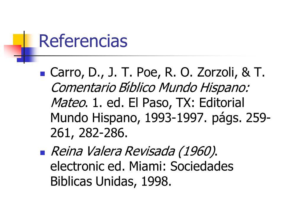 Referencias Carro, D., J. T. Poe, R. O. Zorzoli, & T. Comentario Bı́blico Mundo Hispano: Mateo. 1. ed. El Paso, TX: Editorial Mundo Hispano, 1993-1997