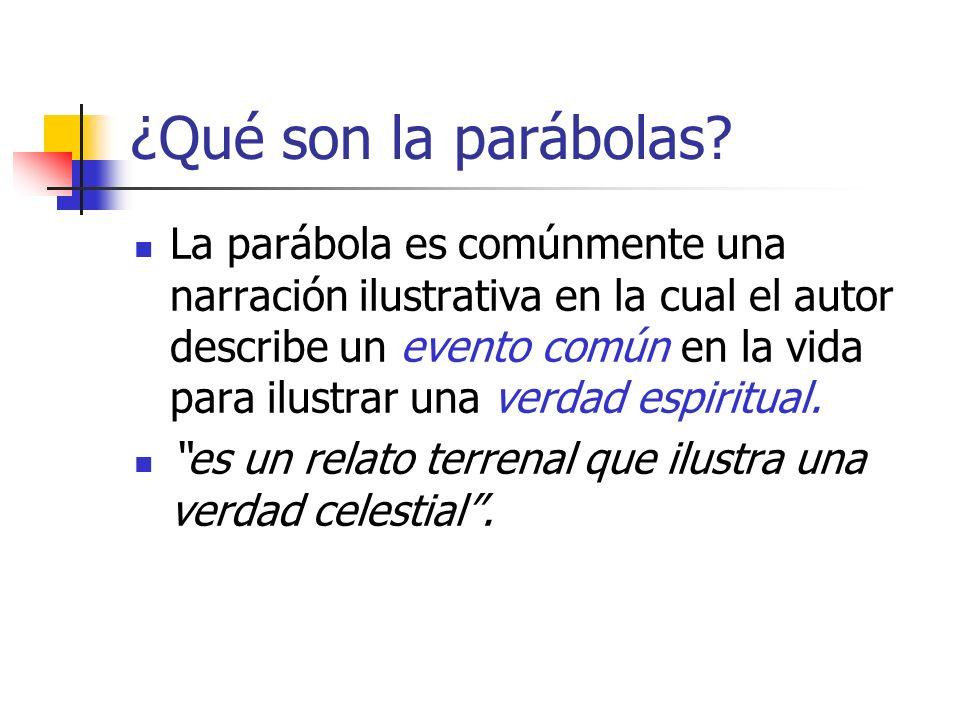 ¿Qué son la parábolas? La parábola es comúnmente una narración ilustrativa en la cual el autor describe un evento común en la vida para ilustrar una v