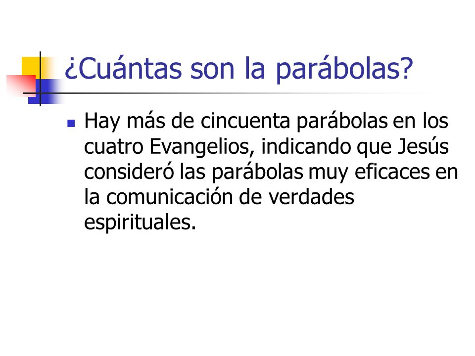 ¿Cuántas son la parábolas? Hay más de cincuenta parábolas en los cuatro Evangelios, indicando que Jesús consideró las parábolas muy eficaces en la com