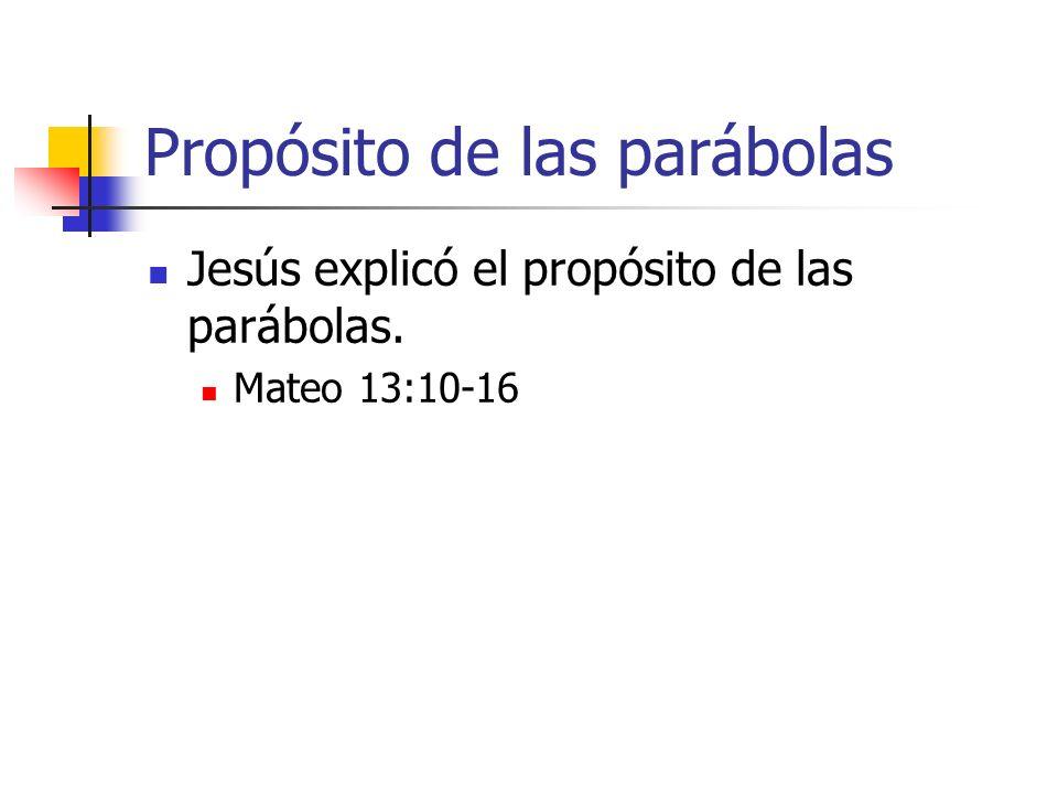 Propósito de las parábolas Jesús explicó el propósito de las parábolas. Mateo 13:10-16