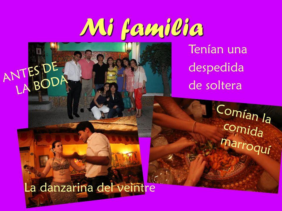 Mi familia ANTES DE LA BODA Tenían una despedida de soltera Comían la comida marroquí La danzarina del veintre